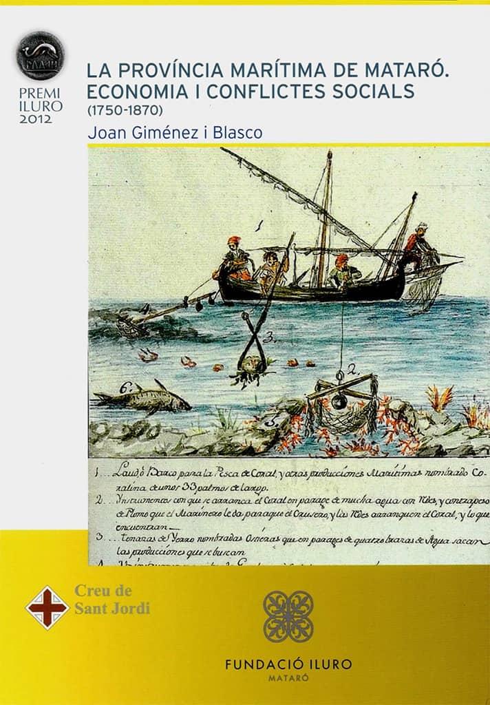76. La Província Marítima De Mataró. Economia I Conflictes Socials (1750-1870) (Premi Iluro 2012)