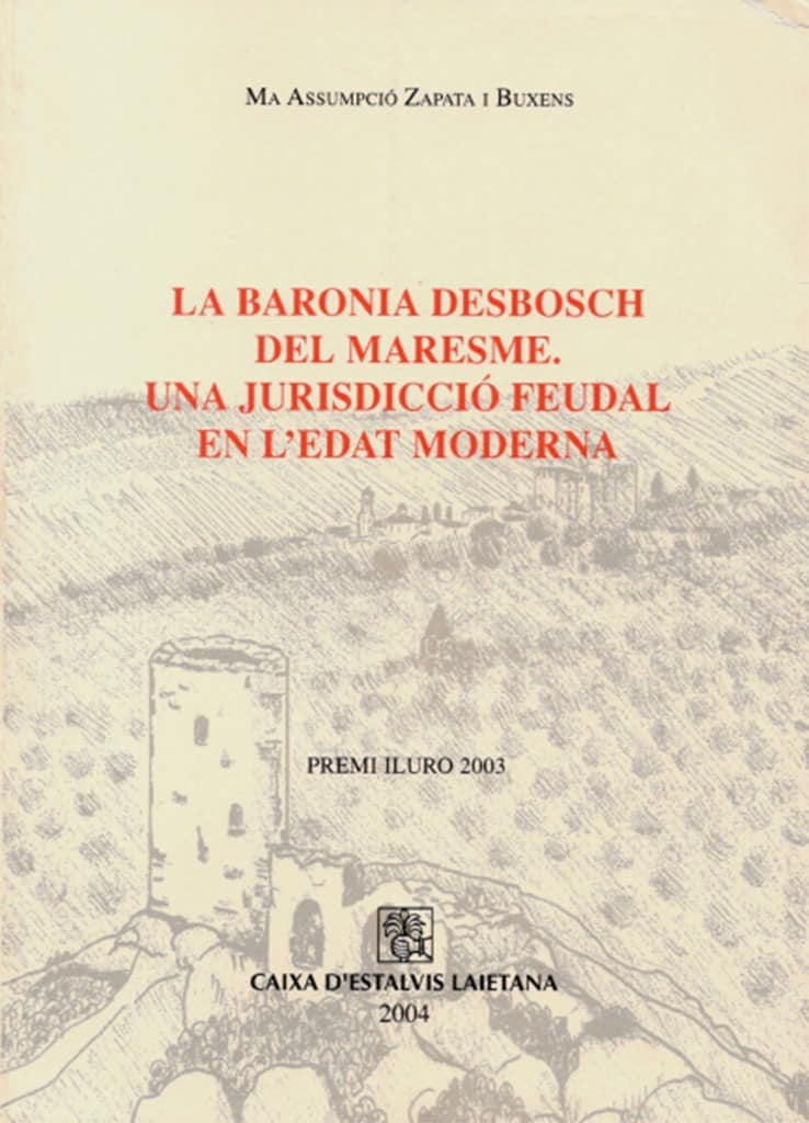 La Baronia Desbosch Del Maresme. Una Jurisdicció Feudal En L'edat Moderna
