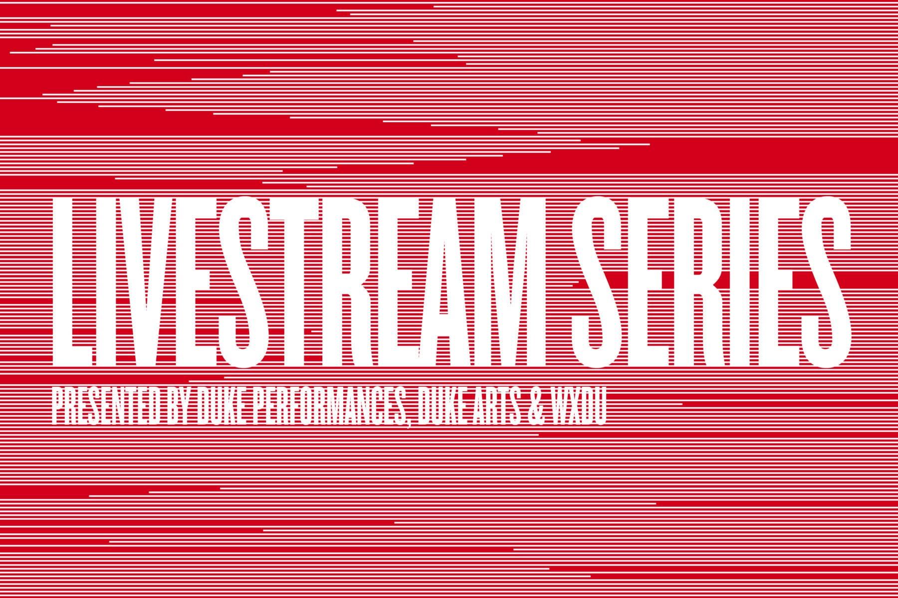 Duke Performances Livestream Series