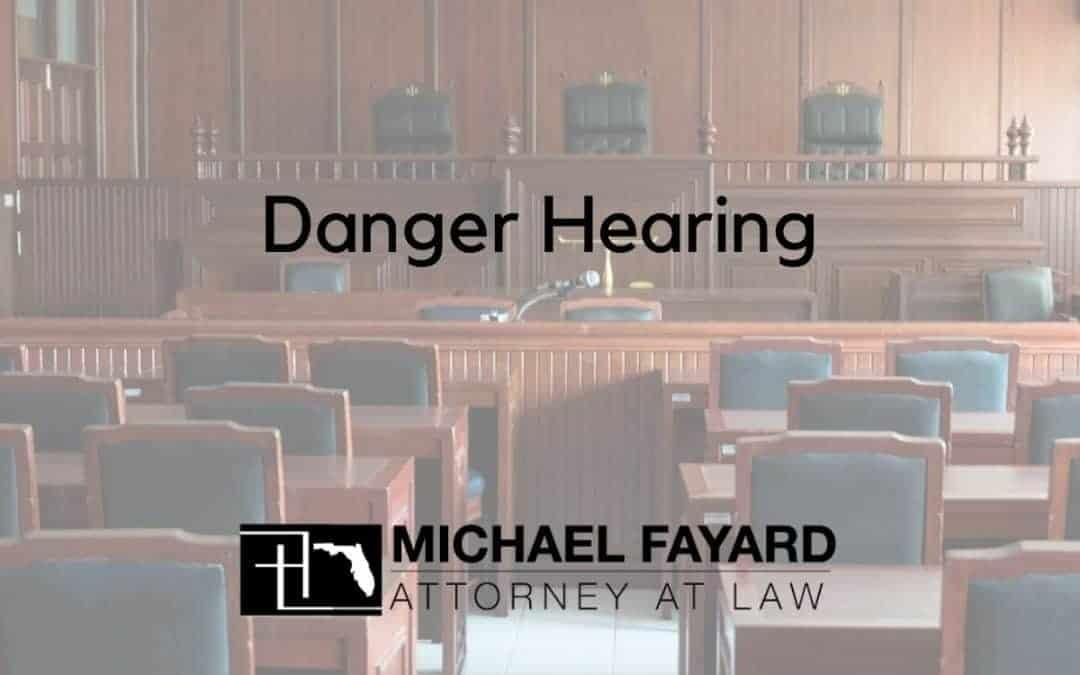 sarasota Florida lawyer, Michael Fayard, Attorney at Law explains Danger Hearings