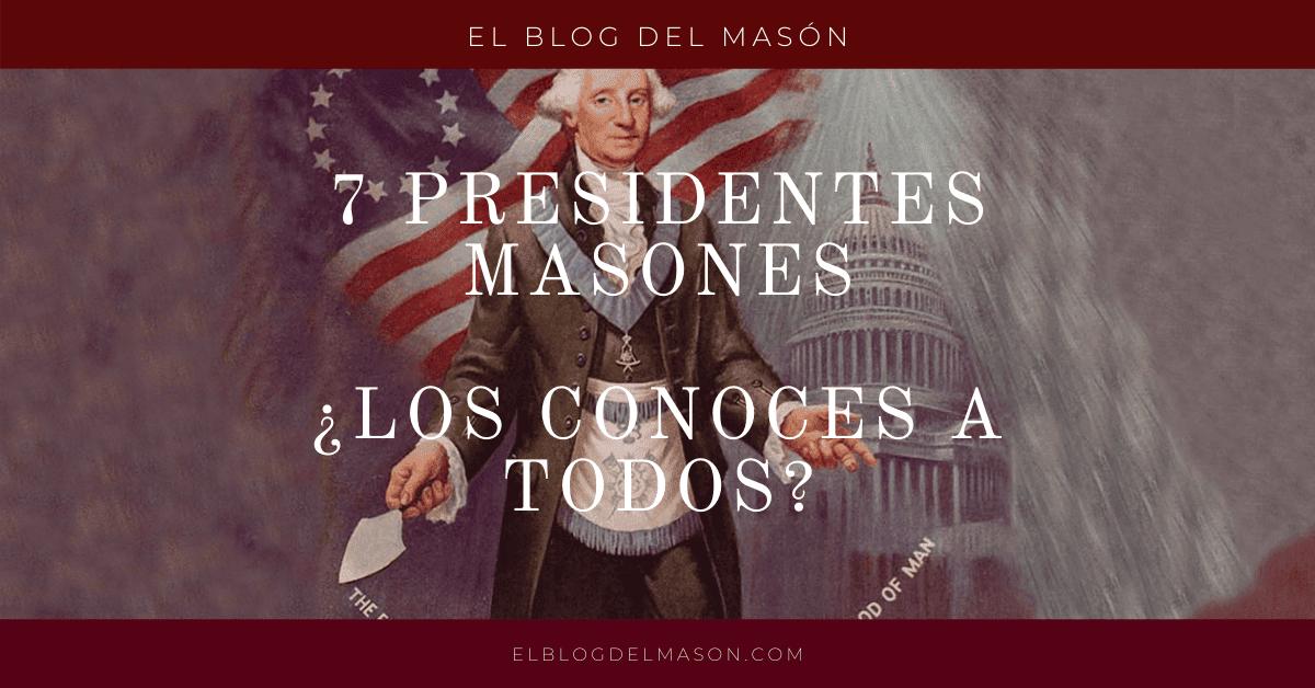 7 Presidentes Masones ¿Los conoces a todos_
