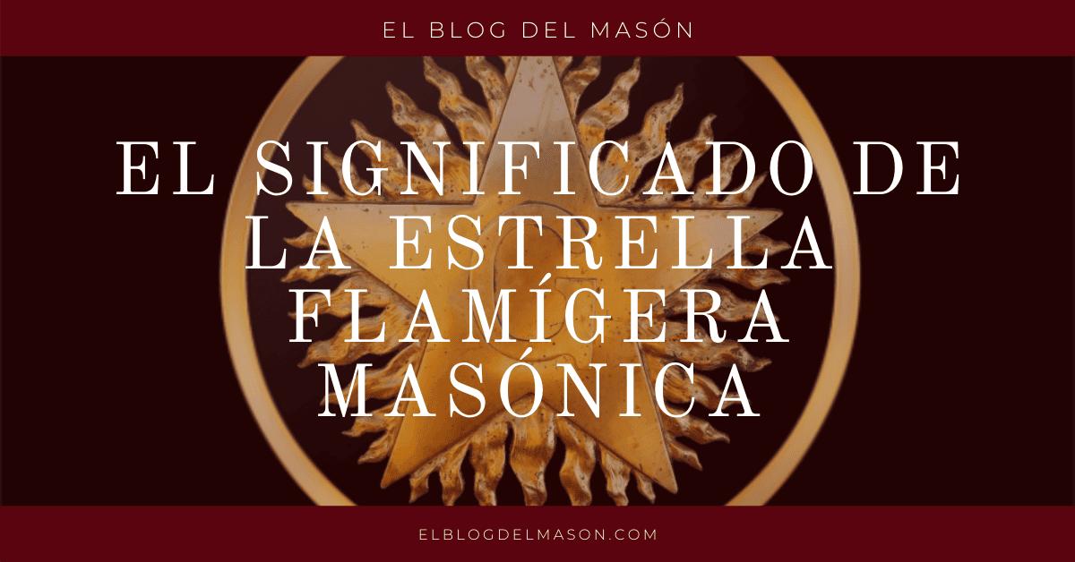 El Significado de la Estrella Flamígera en Masonería