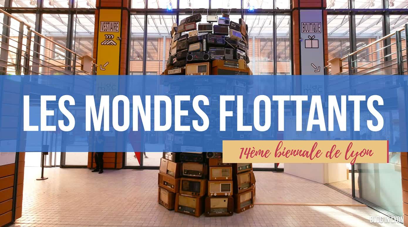 Les mondes flottants – 14e Biennale de Lyon