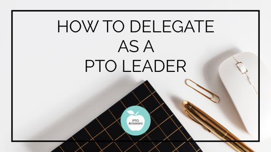 How to delegate as a PTO leader