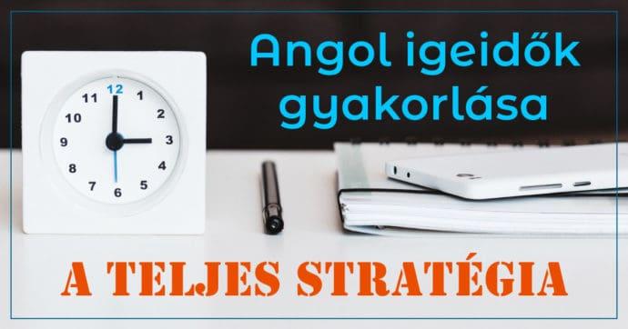 Angol igeidők gyakorlása teljes stratégia