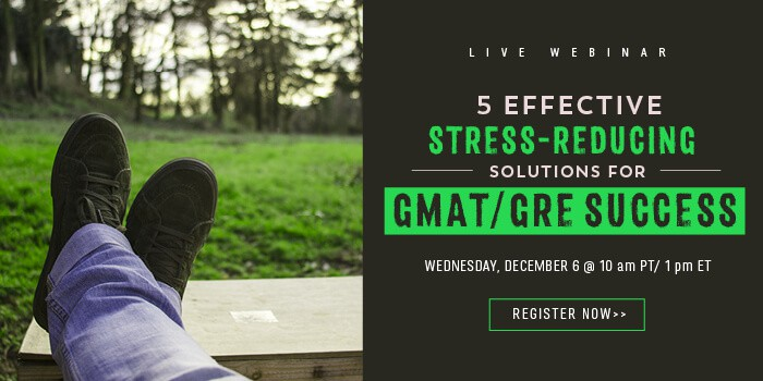 Register for the webinar to learn 5 effective stress-reducing solutions for GMAT/GRE successl