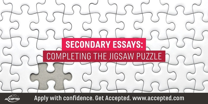 Secondary Essays: Completing the Jigsaw Puzzle. Click here for school-specific secondary application essay tips!