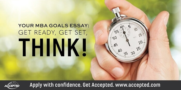 MBA Goals Essay: Ready, Set, Think! For more advice about writing the goal essay, click here to check out our free guide, Why MBA?