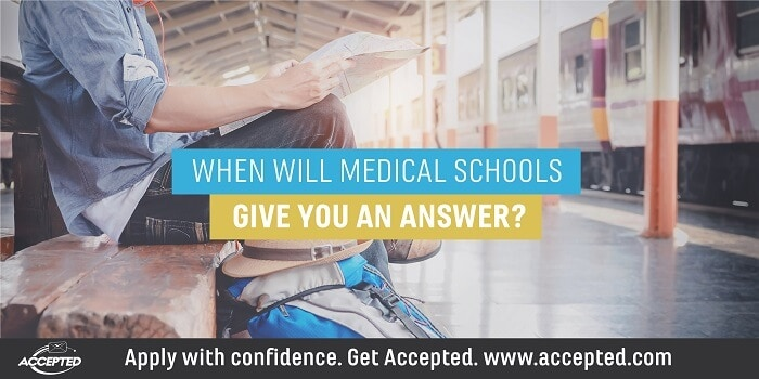 When will medical schools give you an answer?