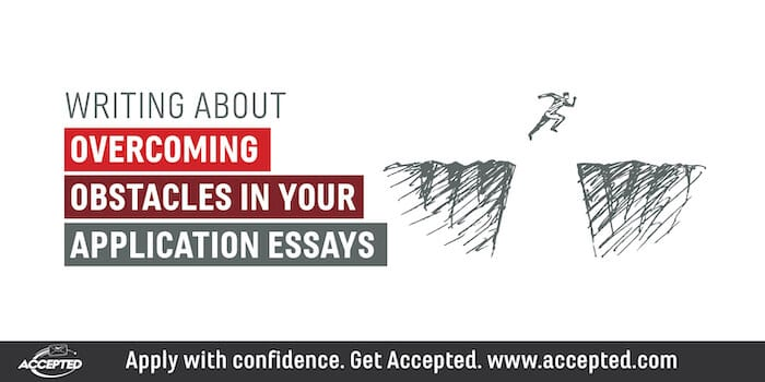 Writing About Overcoming Obstacles in Your Application Essays