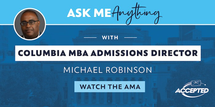 Watch our AMA with Columbia Business School Director of MBA Admissions, Michael Robinson!