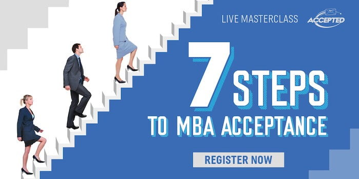 Register for our free webinar, 7 Steps to MBA Acceptance!