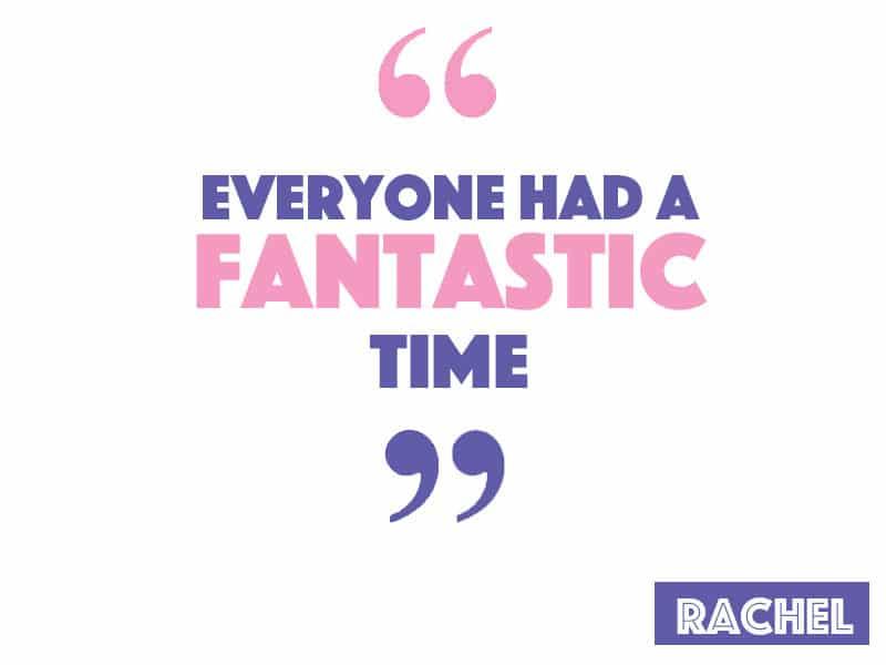 Everyone had a fantastic time