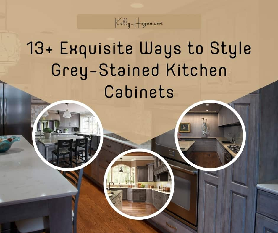 13  Exquisite Ways To Style Grey Stained Kitchen Cabinets