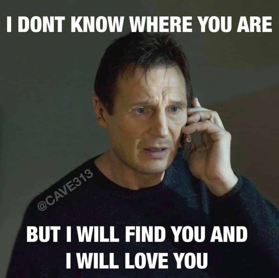 I DON'T KNOW WHERE YOU ARE BUT I WILL FIND YOU AND I WILL LOVE YOU