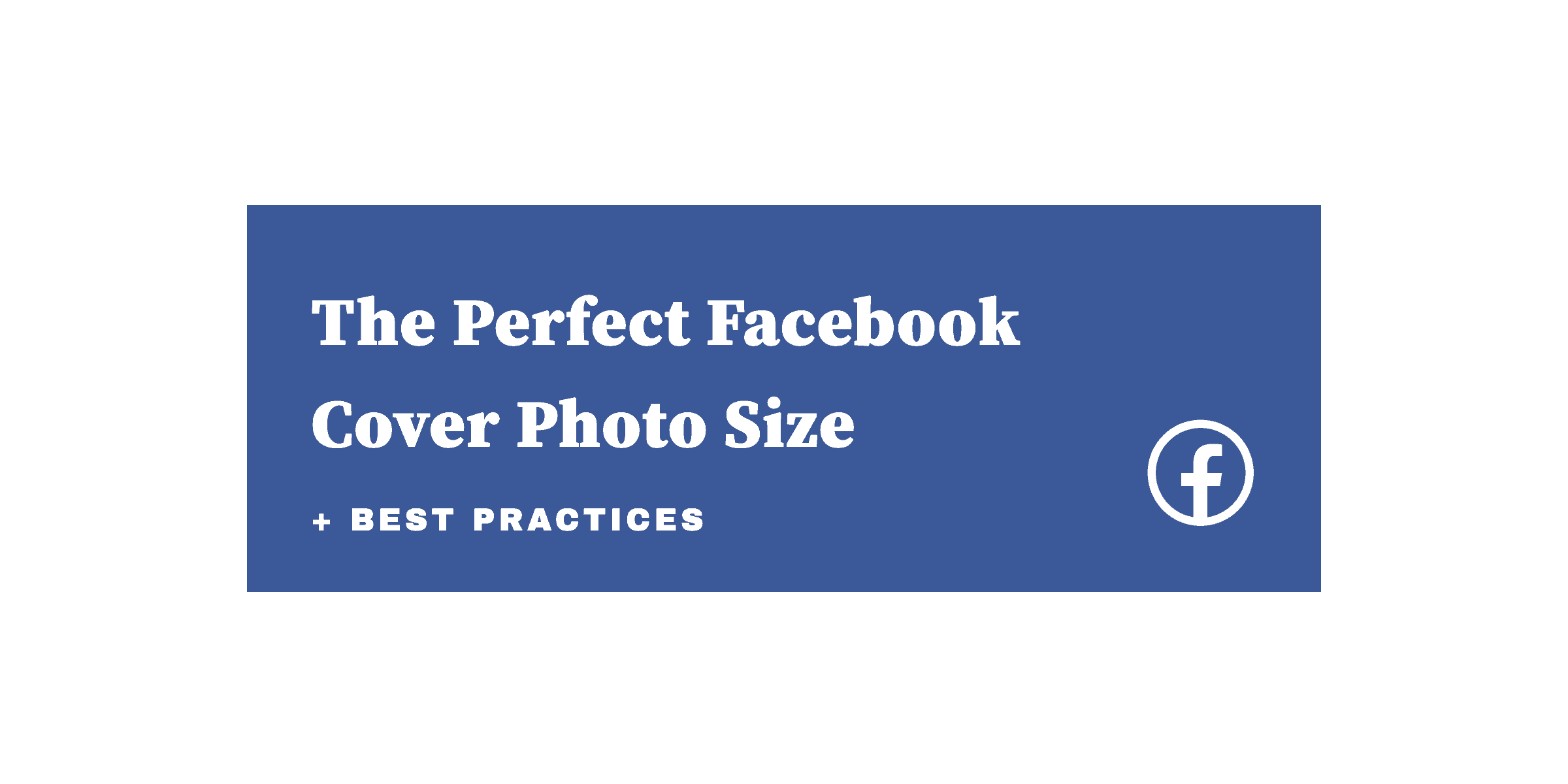 The Perfect Facebook Cover Photo Size