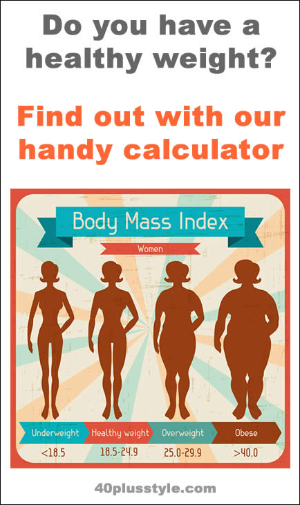 Do you have a healthy weight? Find out with our handy BMI calculator!   40plusstyle.com