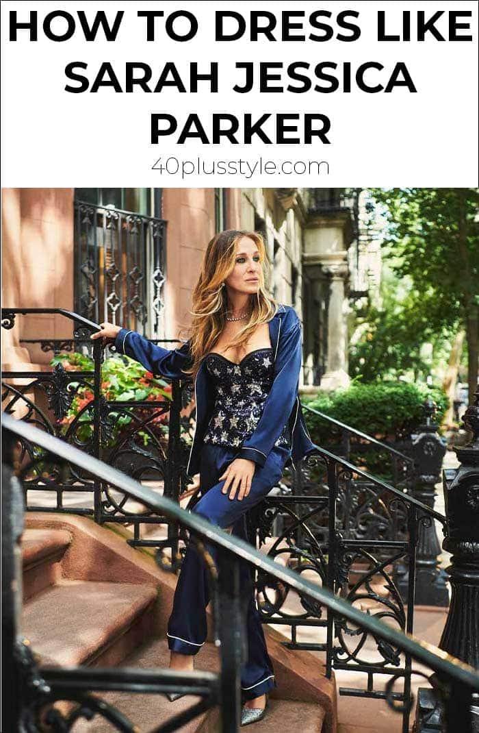 How to dress like Sarah Jessica Parker   40plusstyle.com