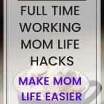 full time working mom life hacks