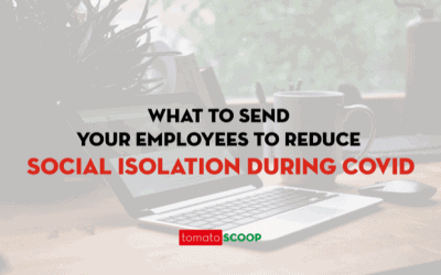 What To Send Your Employees To Reduce Social Isolation During COVID-19