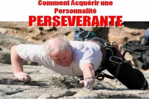 Comment développer sa persévérance et une ténacité à toute épreuve avec un mental d'acier