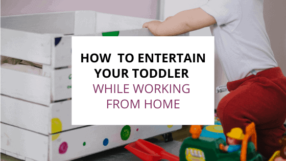 how to entertain your toddler while working from home