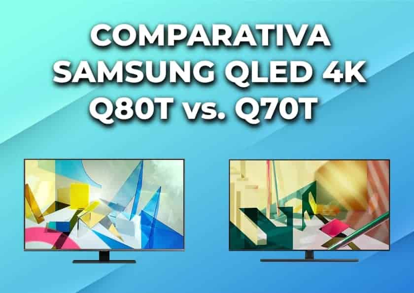 Comparativa Samsung QLED Q80T vs. Q70T - Diferencias
