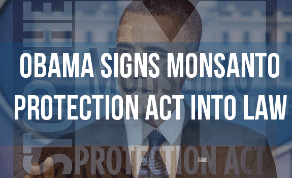 Obama Signs Monsanto Protection Act Into Law After Promising GMO Labeling in 2007