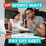 Worst Ways to Pay Off Debt