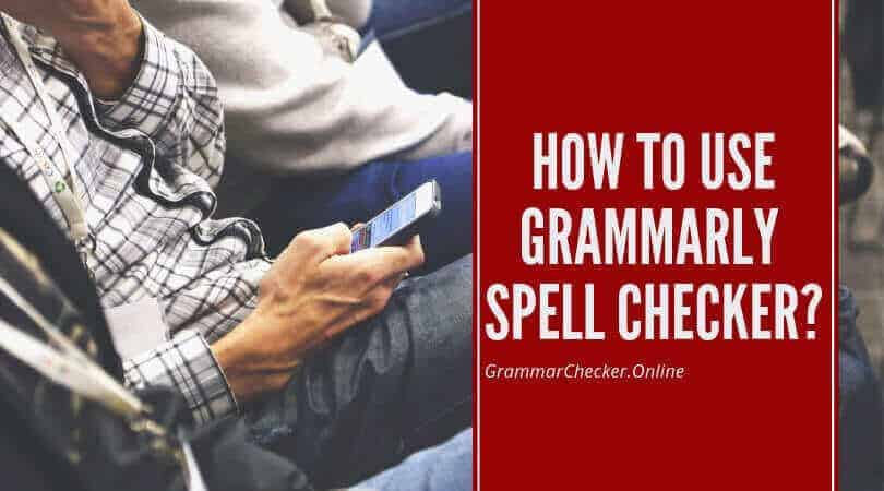 How to Use Grammarly Spell Checker?