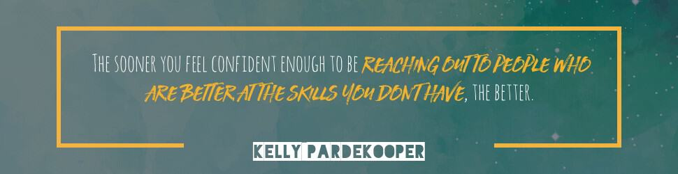 Reaching out to people who are better at the skills that you don't have