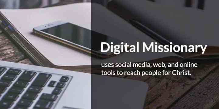 a digital missionary uses social media, web, and online tools to reach people for christ