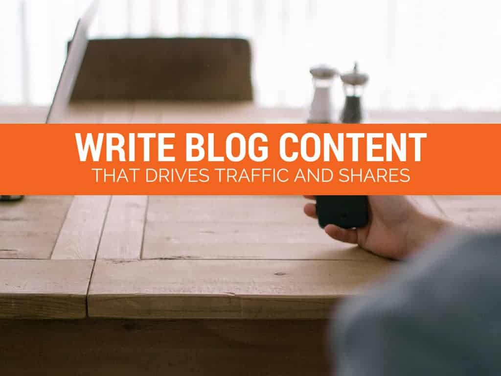 How to Write Blog Content that Drives Traffic and Shares