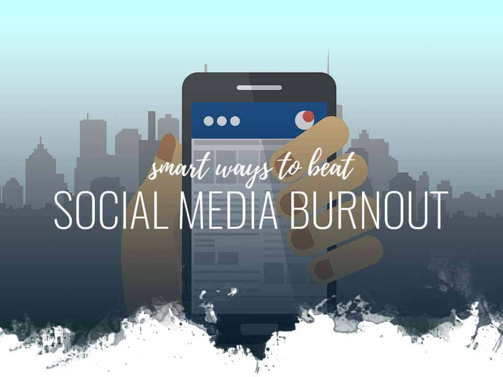 Smart Ways to Beat Social Media Burnout