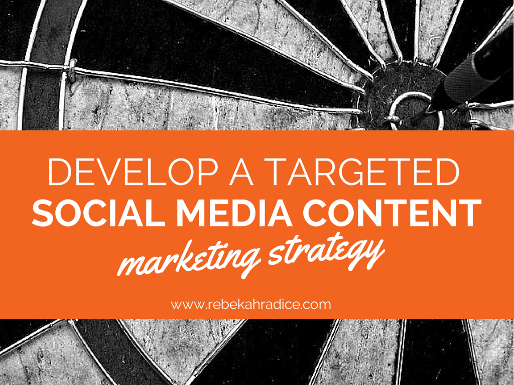 Develop A Targeted Social Media Content Marketing Strategy
