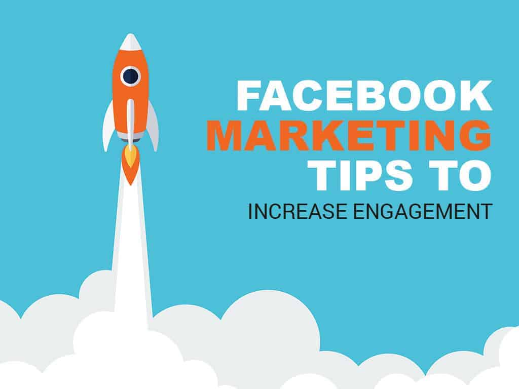 5 Facebook Marketing Tips That Will Increase Engagement