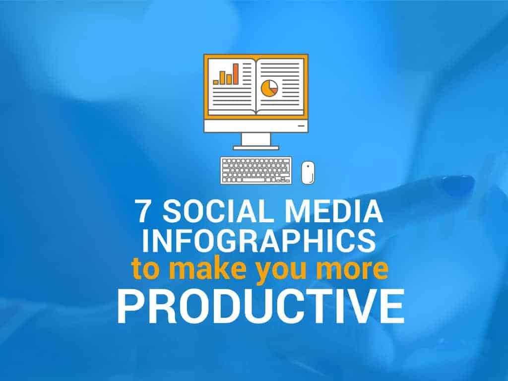 7 Social Media Infographics That Will Make You More Productive