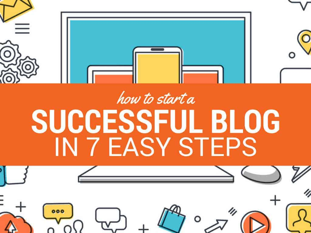 How to Start a Successful Blog in 7 Easy Steps