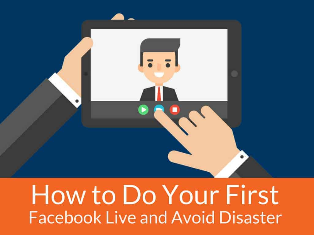 how-to-do-your-first-facebook-live-avoid-disaster
