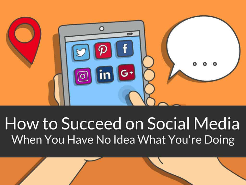 succeed-on-social-media-when-you-have-no-idea-what-youre-doing