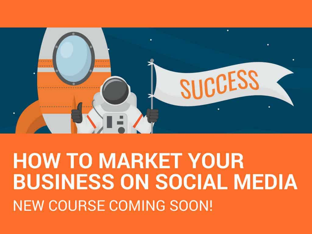 How to Market Your Business on Social Media [New Course]