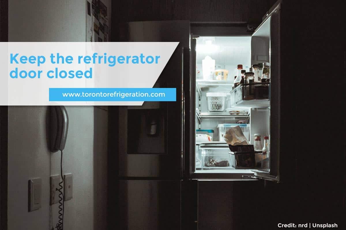 Keep the refrigerator door closed