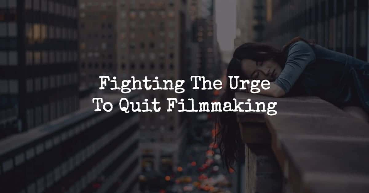 fighting-the-urge-to-quit-filmmaking