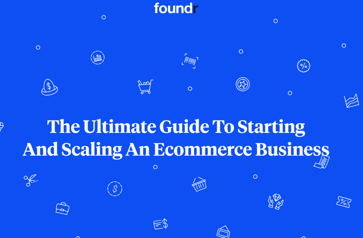 The Ultimate Guide To Starting And Scaling An Ecommerce Business