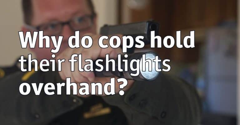 Why do cops hold their flashlights overhand?