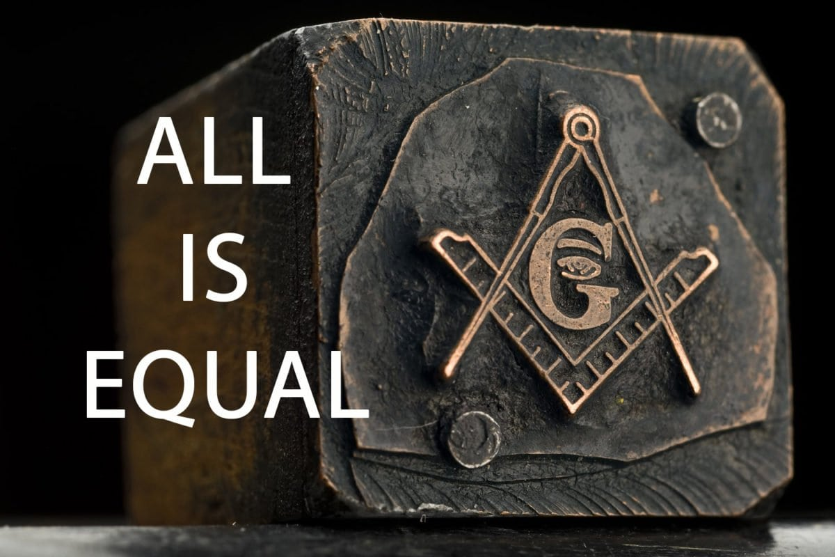 The Benefits of Becoming a Freemason aLL IS EQUAL IN FREEMASONRY