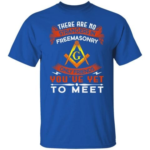 There Are No Strangers in Freemasonry T-Shirt redirect07292021120749 6