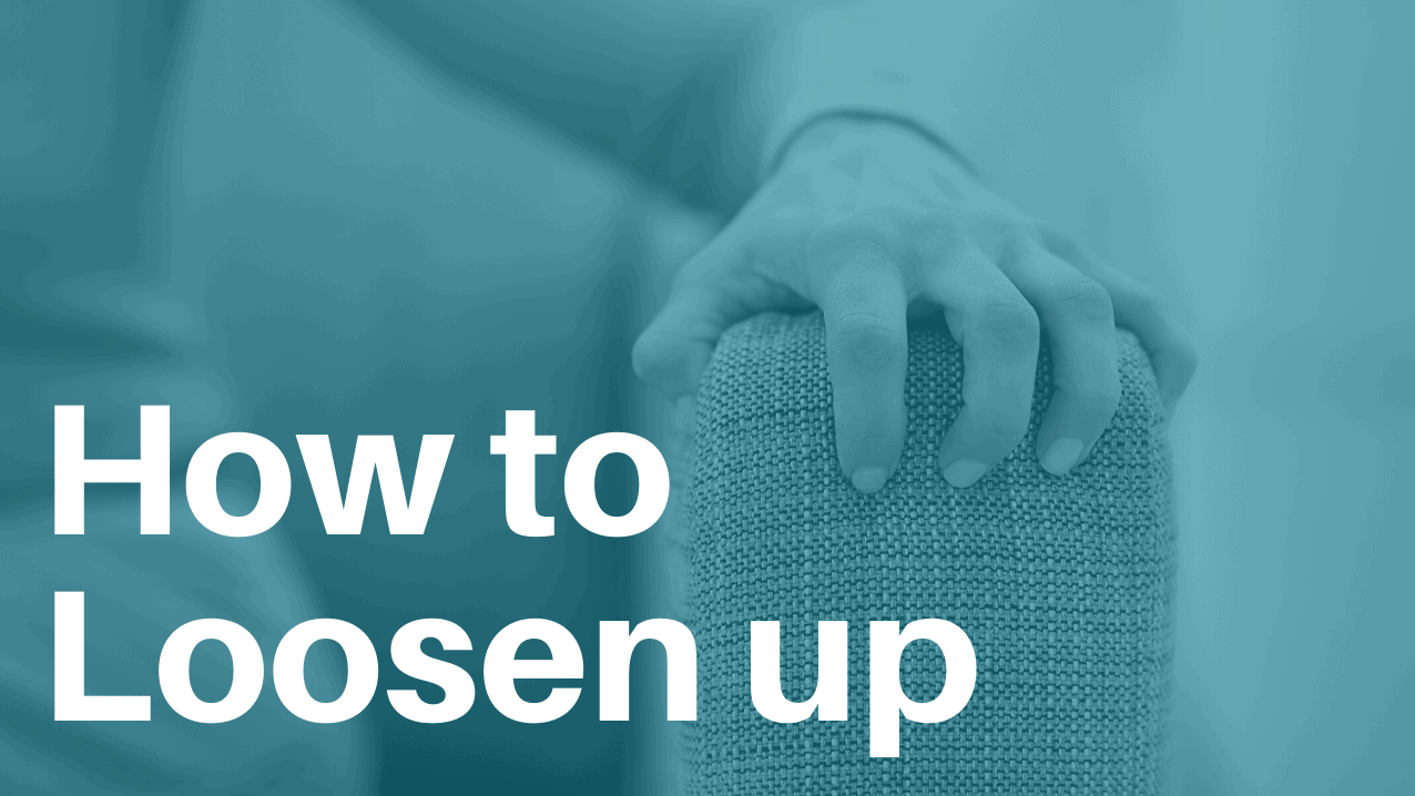 How to Loosen up