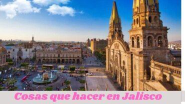Cosas que hacer en Jalisco