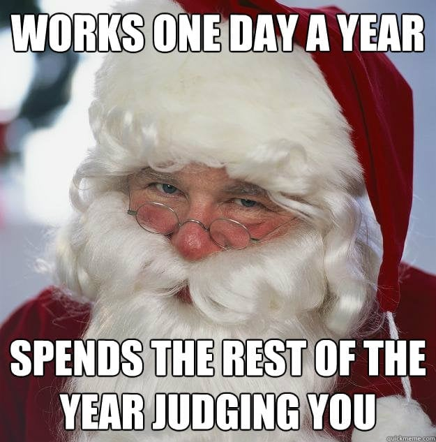works one day a year and spends the rest of the year judging you - funny santa meme